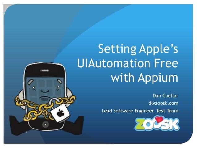 Setting Apple'sUIAutomation Free      with Appium                          Dan Cuellar                        d@zoosk.com ...
