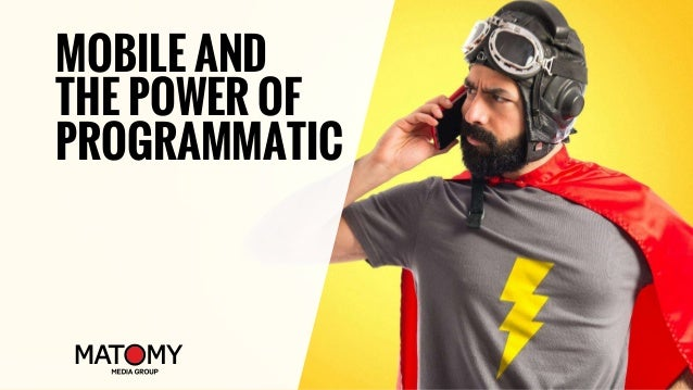 MOBILE AND THE POWER OF PROGRAMMATIC