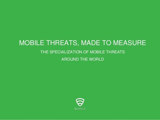 MOBILE THREATS, MADE TO MEASURE THE SPECIALIZATION OF MOBILE THREATS  AROUND THE WORLD