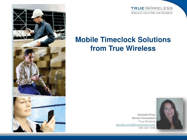Mobile Timeclock Solutions   from True Wireless                             Danielle Price                         Senior ...