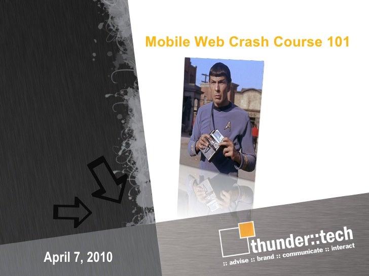 Mobile Web Crash Course 101 April 7, 2010