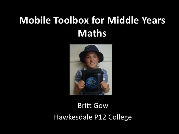 Mobile Toolbox for Middle Years            Maths             Britt Gow       Hawkesdale P12 College