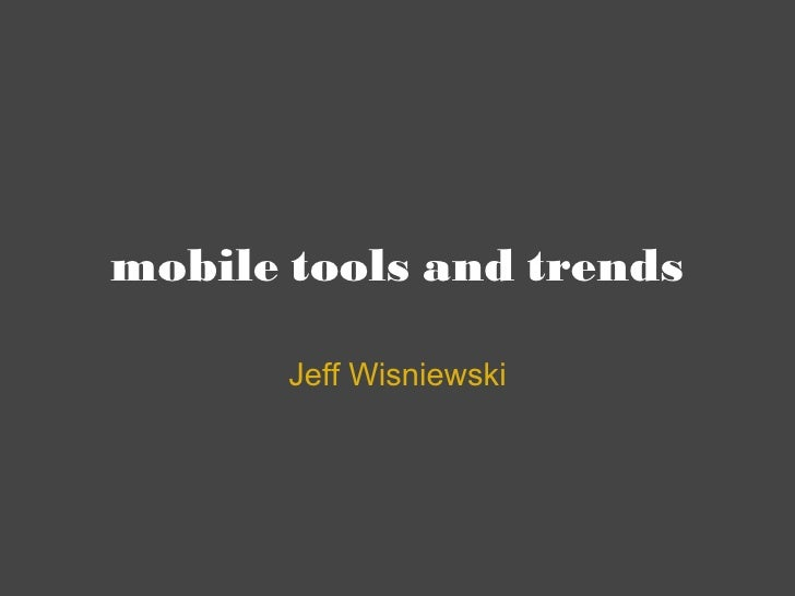mobile tools and trends Jeff Wisniewski