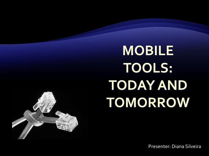 Mobile TOOLS: TODAY AND TOMORROW<br />Presenter: Diana Silveira<br />