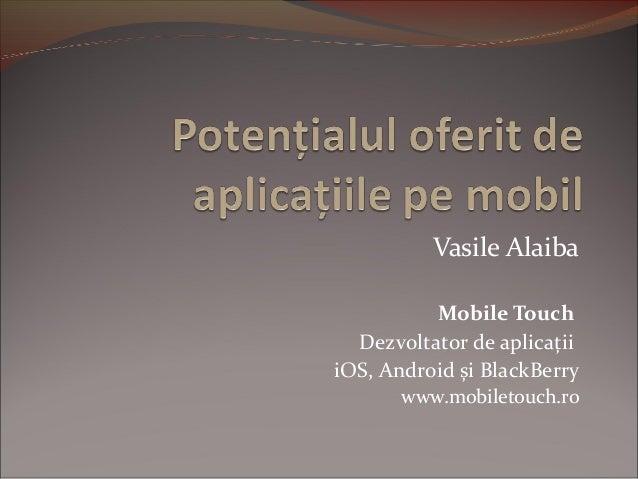 Vasile Alaiba Mobile Touch Dezvoltator de aplicații iOS, Android și BlackBerry www.mobiletouch.ro