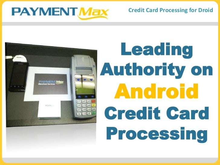 Leading Authority onAndroidCredit Card Processing<br />