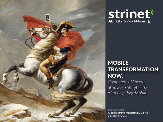 MOBILE   TRANSFORMATION.   NOW.  Competere e Vincere attraverso Storytelling e Landing Page Mobile. Live workshop  ...