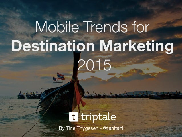 Mobile Trends for Destination Marketing 2015 By Tine Thygesen - @tahitahi