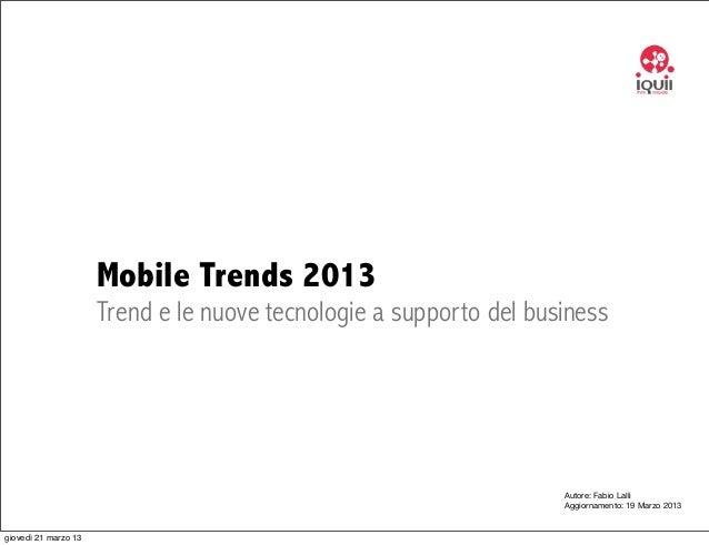 Mobile Trends 2013                      Trend e le nuove tecnologie a supporto del business                               ...