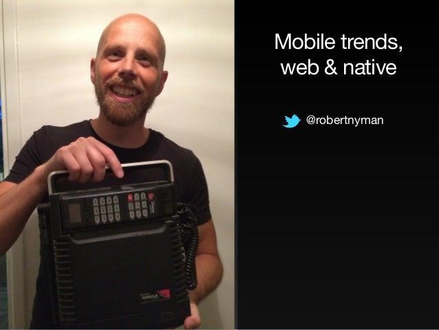 Mobile trends,  web & native  @robertnyman