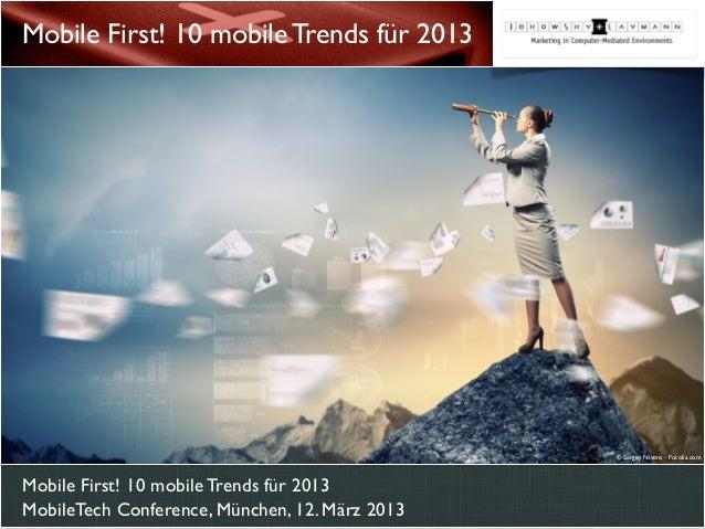 Mobile First! 10 mobile Trends für 2013 MobileTech Conference, München, 12. März 2013 Mobile First! 10 mobile Trends für 2...