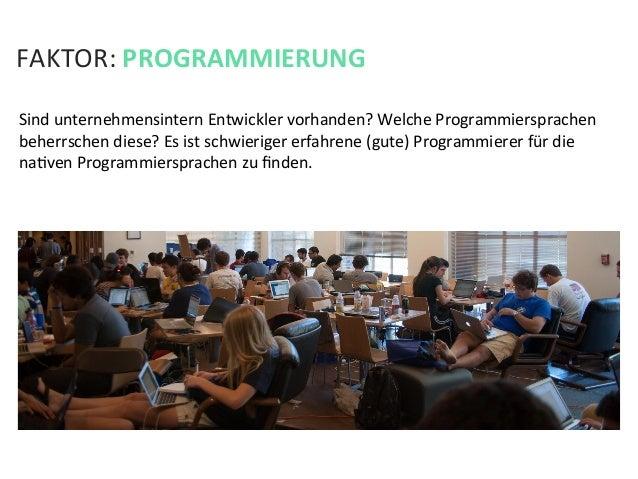 FAKTOR: PROGRAMMIERUNG Sind unternehmensintern Entwickler vorhanden? Welche Programmiersprachen beherrsche...