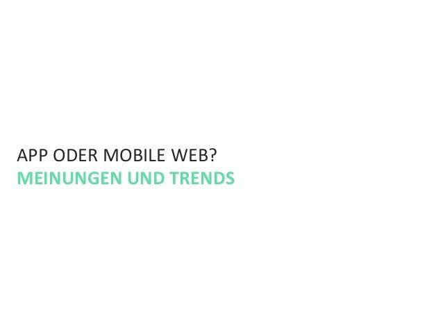 APP ODER MOBILE WEB?  MEINUNGEN UND TRENDS