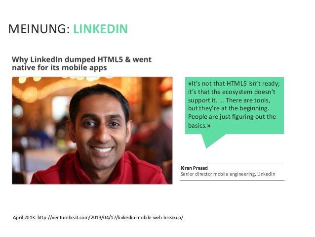 April 2013: hfp://venturebeat.com/2013/04/17/linkedin-‐mobile-‐web-‐breakup/ MEINUNG: LINKEDIN Kiran Prasad...