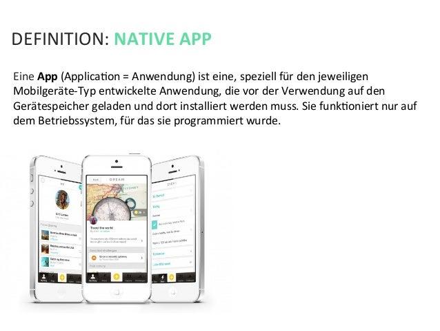 DEFINITION: NATIVE APP Eine App (ApplicaKon = Anwendung) ist eine, speziell für den jeweiligen ...
