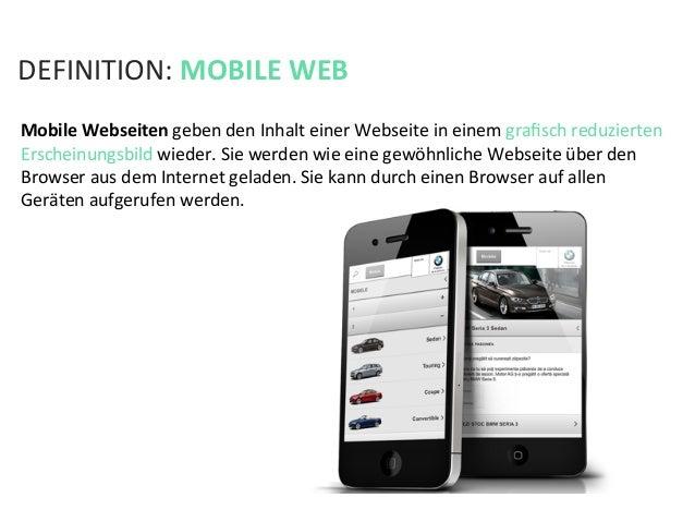 DEFINITION: MOBILE WEB Mobile Webseiten geben den Inhalt einer Webseite in einem grafisch reduzie...