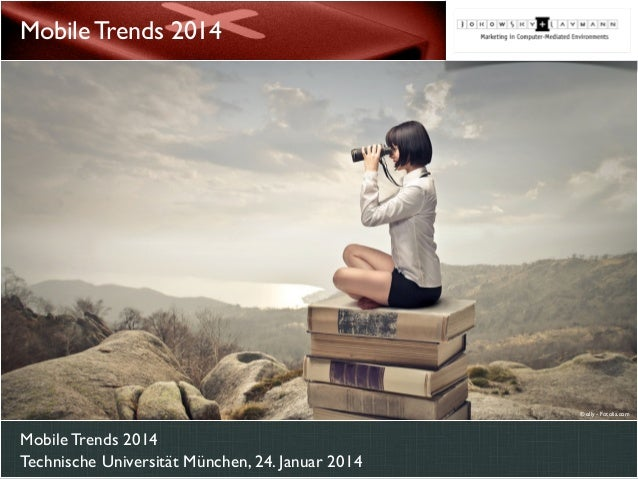 Mobile Trends 2014  © olly - Fotolia.com  Mobile Trends 2014 Technische Universität München, 24. Januar 2014