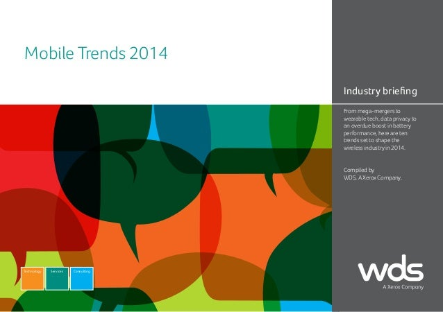 Mobile Trends 2014 Industry briefing From mega-mergers to wearable tech, data privacy to an overdue boost in battery perfo...