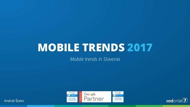 MOBILE TRENDS 2017 Mobile trends in Slovenia Andraž Štalec