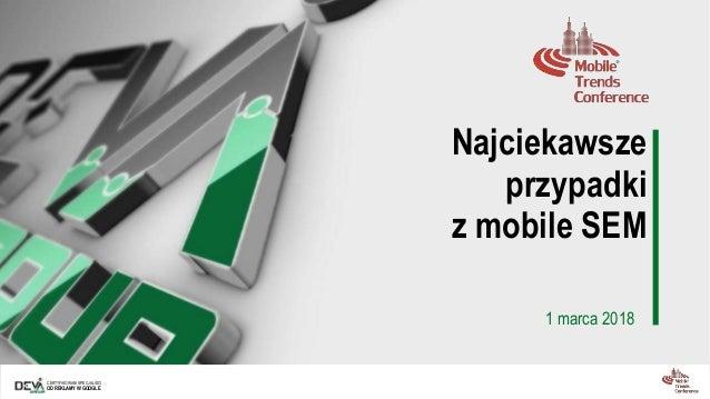 CERTYFIKOWANI SPECJALIŚCI OD REKLAMY W GOOGLE Najciekawsze przypadki z mobile SEM 1 marca 2018