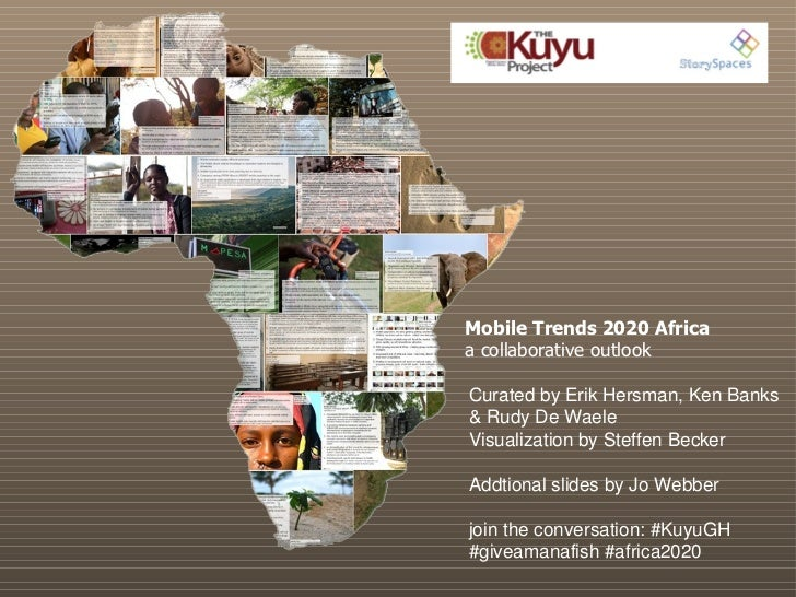 Mobile Trends 2020 Africa a collaborative outlook Curated by Erik Hersman, Ken Banks & Rudy De Waele Visualization by Stef...