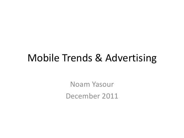 Mobile Trends & Advertising Noam Yasour December 2011