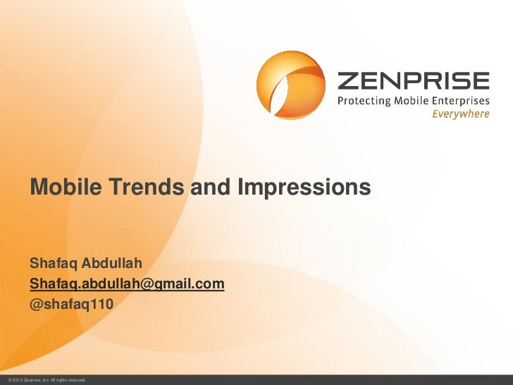 Mobile Trends and Impressions           Shafaq Abdullah           Shafaq.abdullah@gmail.com           @shafaq110© 2012 Zen...