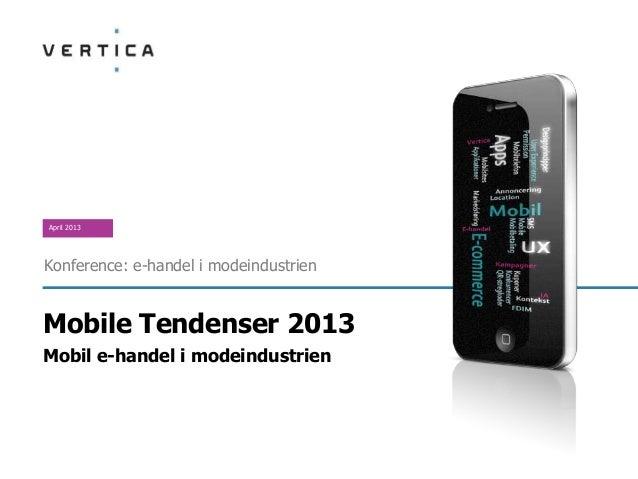 April 2013Konference: e-handel i modeindustrienMobile Tendenser 2013Mobil e-handel i modeindustrien