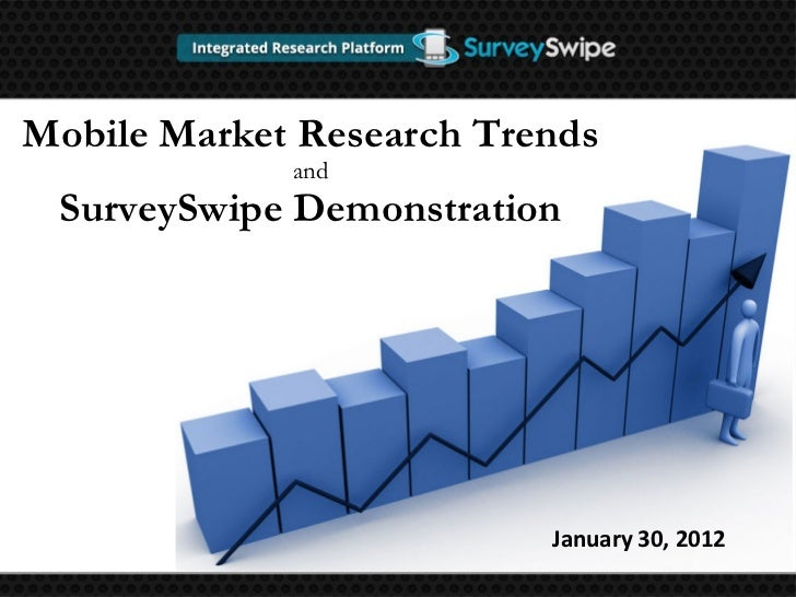 Mobile Market Research Trends and SurveySwipe Demonstration January 30, 2012