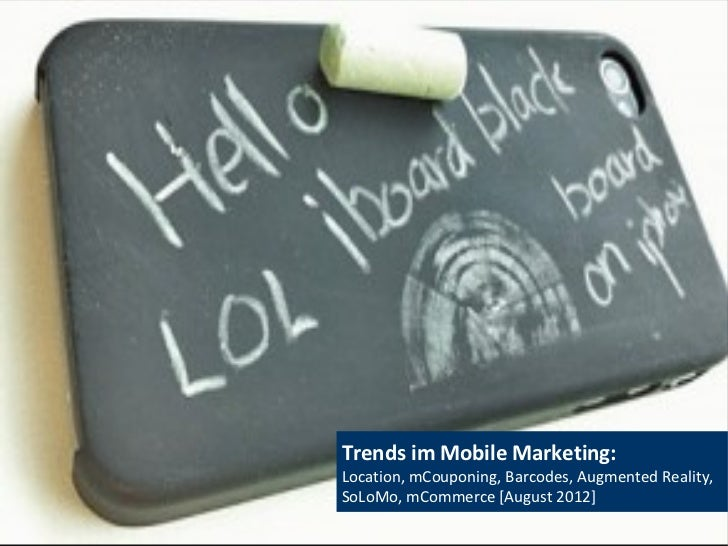 Trends im Mobile Marketing:Location, mCouponing, Barcodes, Augmented Reality,SoLoMo, mCommerce [August 2012]              ...