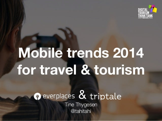 Mobile trends 2014 for travel & tourism Tine Thygesen @tahitahi &