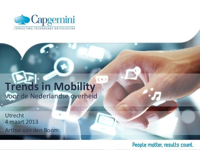 Trends in Mobility voor de Nederlandse overheid Utrecht 4 maart 2013 Arthur van den Boom