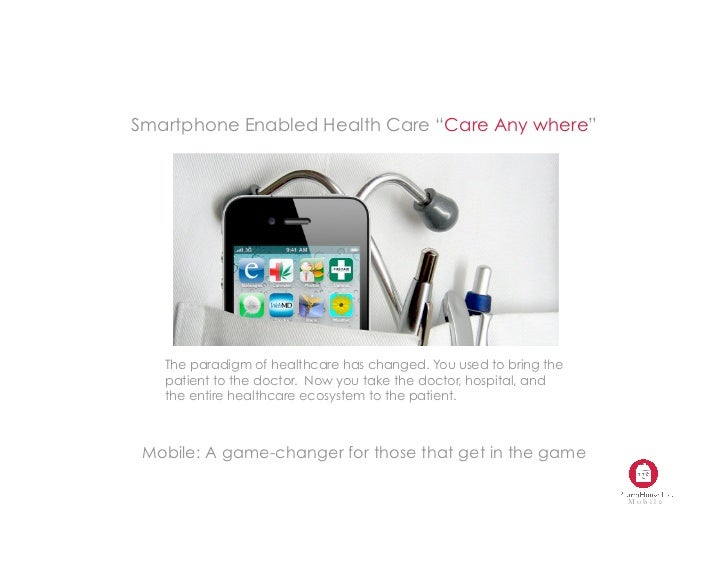 "Smartphone Enabled Health Care ""Care Any where""   The paradigm of healthcare has changed. You used to bring the   patient ..."