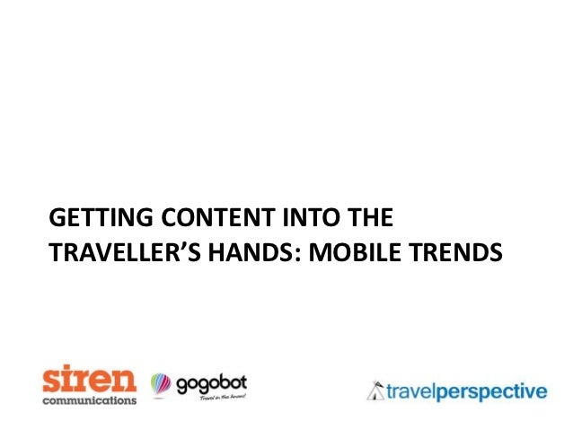 GETTING CONTENT INTO THETRAVELLER'S HANDS: MOBILE TRENDS