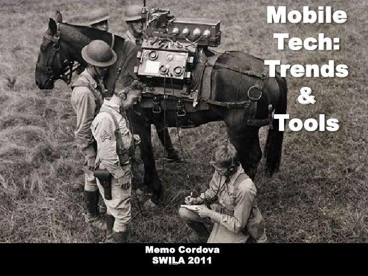 Mobile Tech: Trends &Tools<br />Memo Cordova<br />SWILA 2011<br />