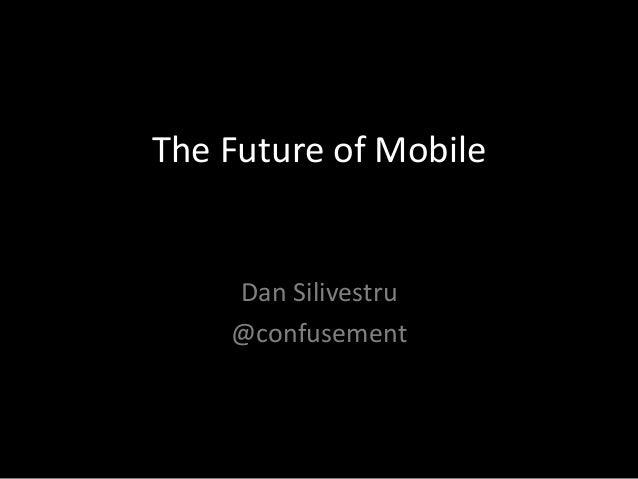 The Future of Mobile    Dan Silivestru    @confusement