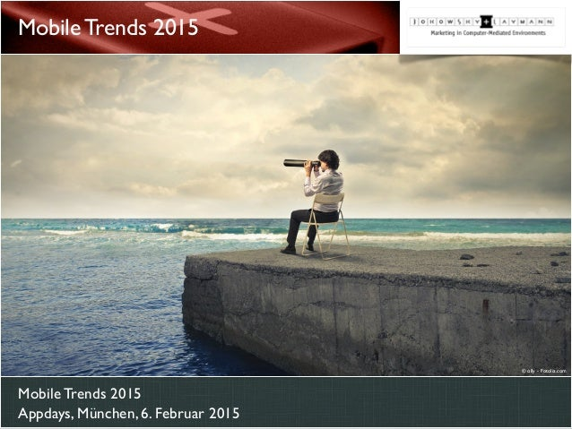 Mobile Trends 2015 Appdays, München, 6. Februar 2015 Mobile Trends 2015 © olly - Fotolia.com