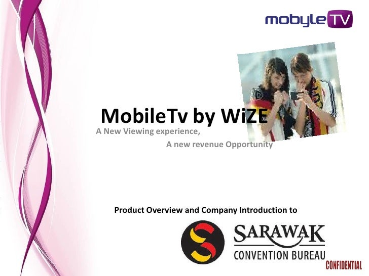 MobileTv by WiZE A New Viewing experience,                 A new revenue Opportunity         Product Overview and Company ...