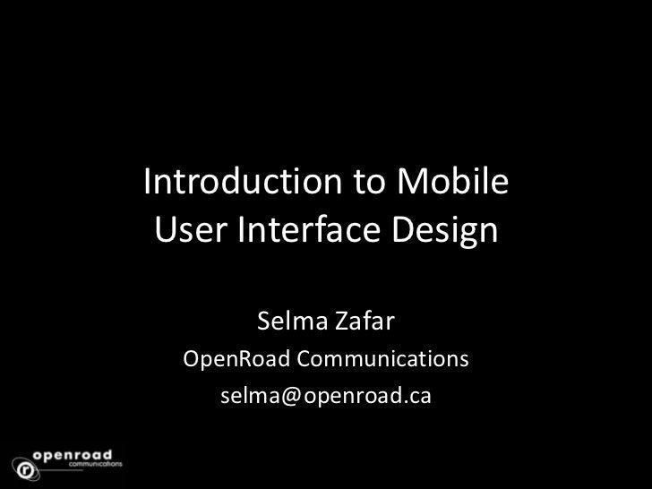 Introduction to Mobile User Interface Design<br />Selma Zafar<br />OpenRoad Communications<br />selma@openroad.ca<br />