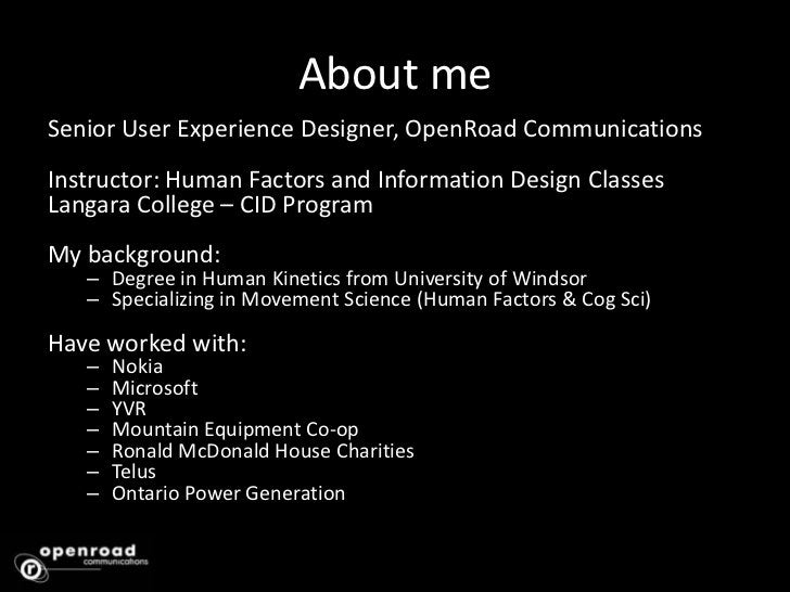 About me<br />Senior User Experience Designer, OpenRoad Communications<br />Instructor: Human Factors and Information Desi...