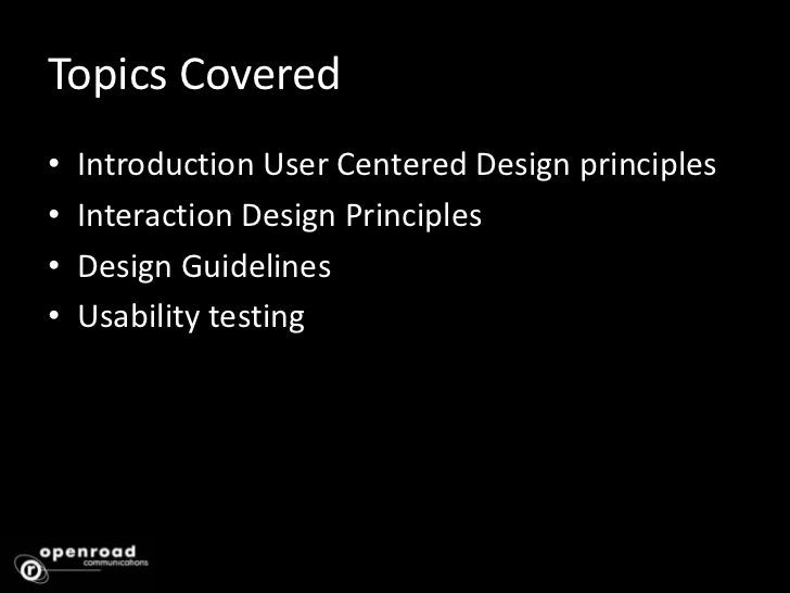 Topics Covered<br />Introduction User Centered Design principles<br />Interaction Design Principles<br />Design Guidelines...