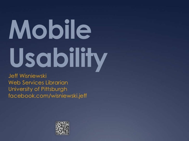 Mobile Usability	<br />Jeff Wisniewski<br />Web Services Librarian<br />University of Pittsburgh<br />facebook.com/wisniew...