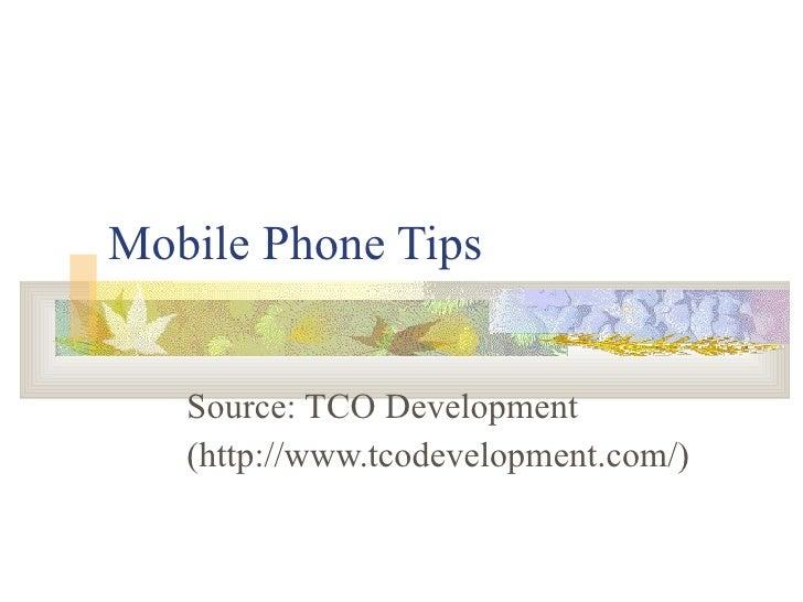 Mobile Phone Tips Source: TCO Development (http://www.tcodevelopment.com/)