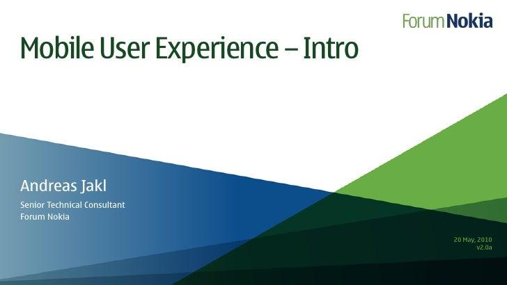 Mobile User Experience – Intro    Andreas Jakl Senior Technical Consultant Forum Nokia                                   2...