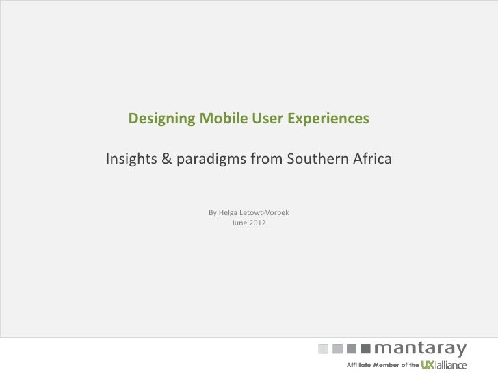 Designing Mobile User ExperiencesInsights & paradigms from Southern Africa              By Helga Letowt-Vorbek            ...