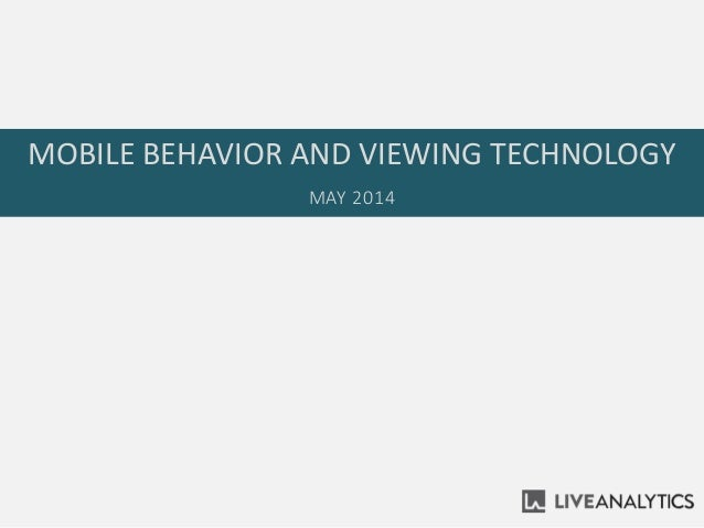 MOBILE BEHAVIOR AND VIEWING TECHNOLOGY MAY 2014