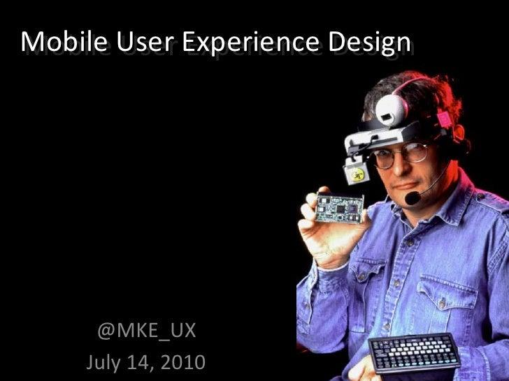 Mobile User Experience Design<br />Mobile User Experience Design<br />@MKE_UX<br />July 14, 2010<br />