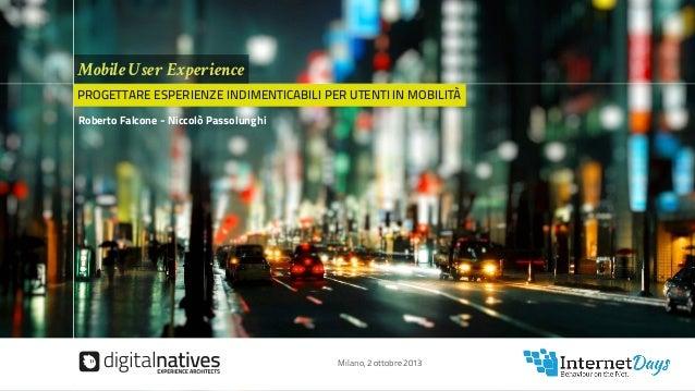 InternetDays2ottobre2013 Mobile User Experience PROGETTARE ESPERIENZE INDIMENTICABILI PER UTENTI IN MOBILITÀ Roberto Falco...