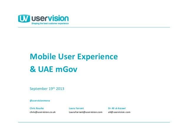 @uservisionmena Chris Rourke chris@uservision.co.uk Mobile User Experience September 19th 2013 Laura Farrant LauraFarrant@...