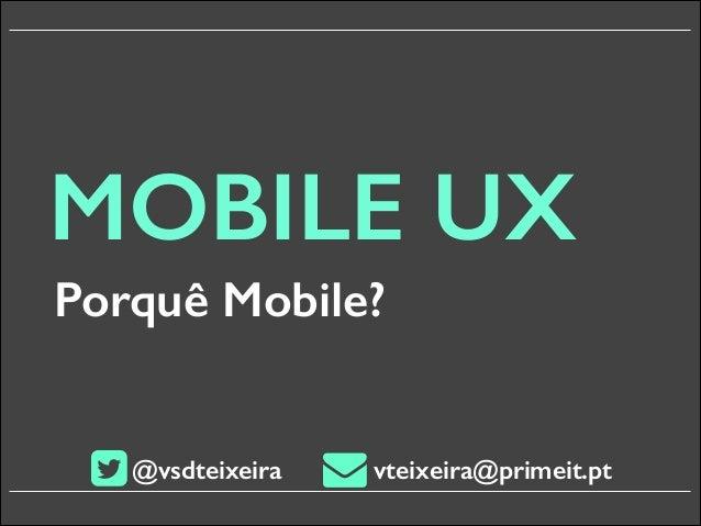 MOBILE UX Porquê Mobile?  @vsdteixeira  vteixeira@primeit.pt
